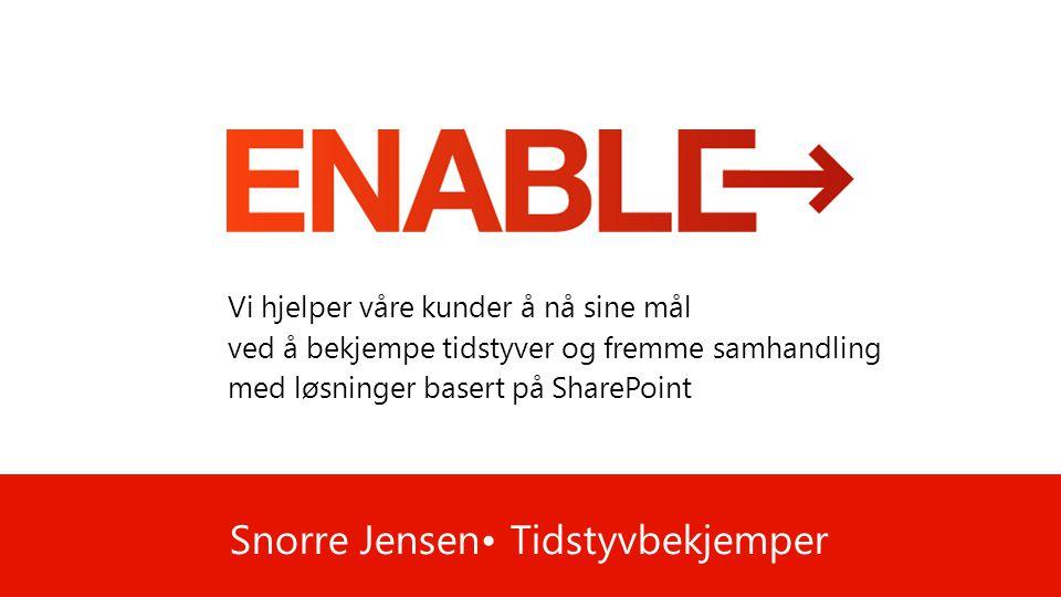 Snorre Jensen• Tidstyvbekjemper Vi hjelper våre kunder å nå sine mål ved å bekjempe tidstyver og fremme samhandling med løsninger basert på SharePoint