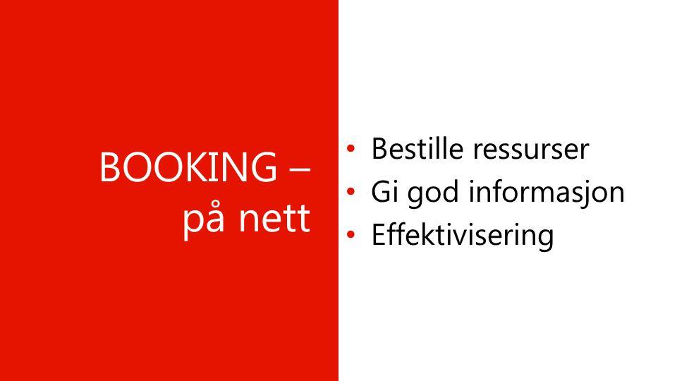BOOKING – på nett • Bestille ressurser • Gi god informasjon • Effektivisering