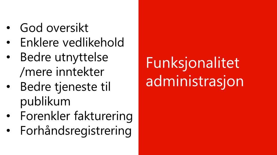 Funksjonalitet administrasjon • God oversikt • Enklere vedlikehold • Bedre utnyttelse /mere inntekter • Bedre tjeneste til publikum • Forenkler faktur