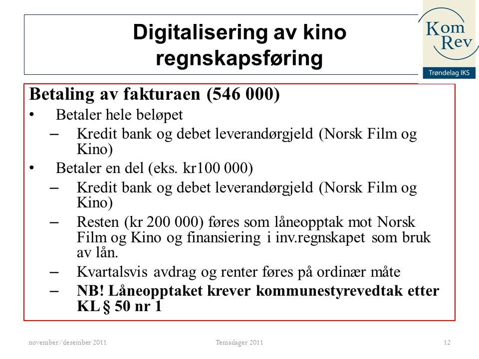 Digitalisering av kino regnskapsføring Betaling av fakturaen (546 000) fortsetter: – Faktura på kr mva beløpet på kr 118 772 er inngående mva på fakturaen.
