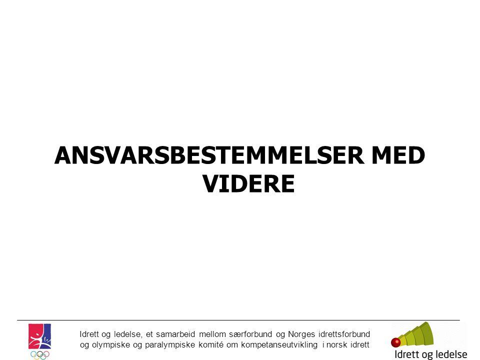 Idrett og ledelse, et samarbeid mellom særforbund og Norges idrettsforbund og olympiske og paralympiske komité om kompetanseutvikling i norsk idrett ANSVARSBESTEMMELSER MED VIDERE