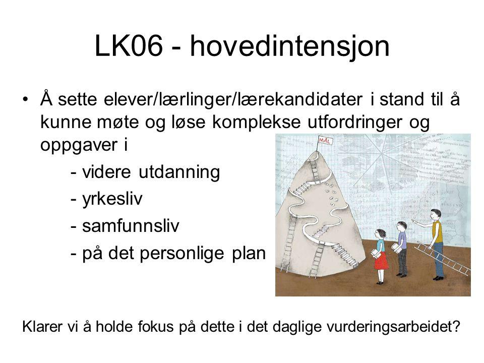 LK06 - hovedintensjon •Å sette elever/lærlinger/lærekandidater i stand til å kunne møte og løse komplekse utfordringer og oppgaver i - videre utdannin