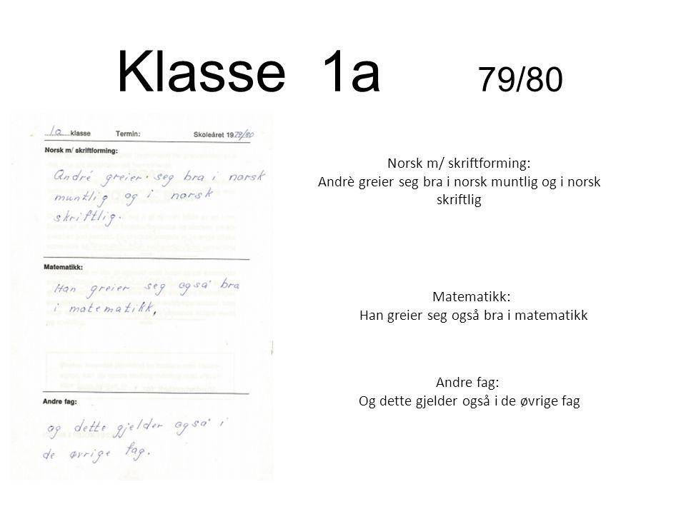 Klasse 1a 79/80 Norsk m/ skriftforming: Andrè greier seg bra i norsk muntlig og i norsk skriftlig Matematikk: Han greier seg også bra i matematikk And