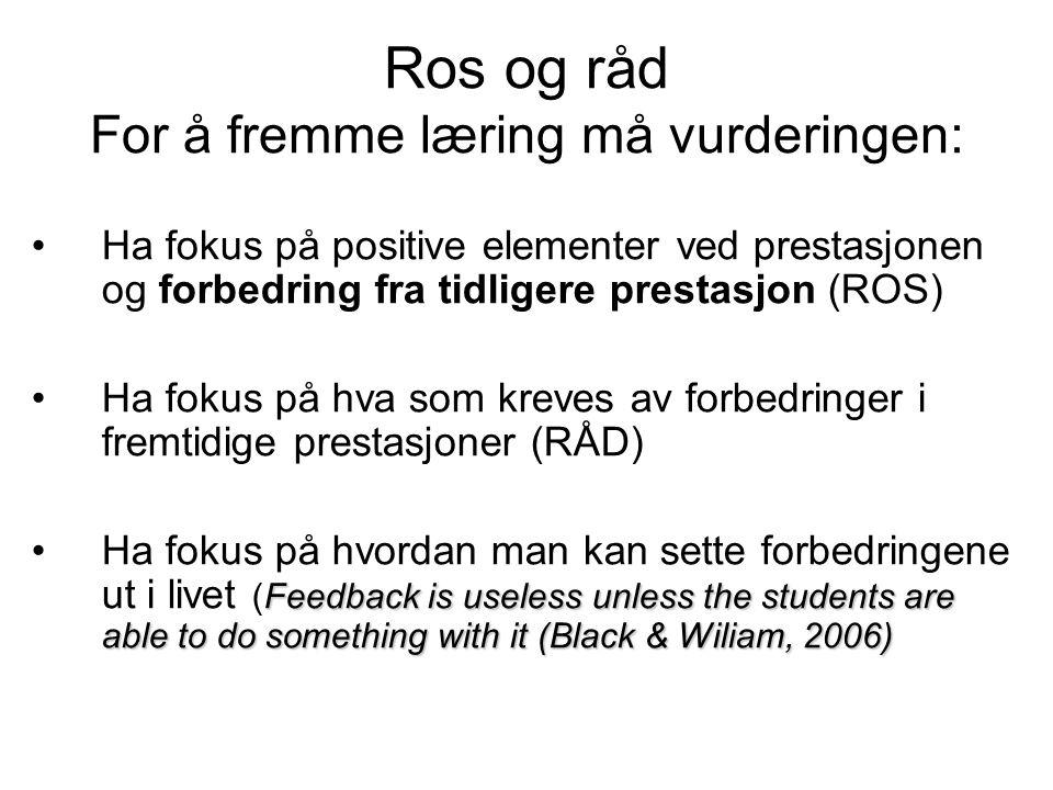 Ros og råd For å fremme læring må vurderingen: •Ha fokus på positive elementer ved prestasjonen og forbedring fra tidligere prestasjon (ROS) •Ha fokus