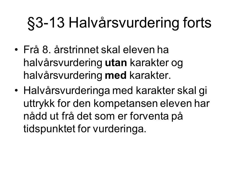 §3-13 Halvårsvurdering forts •Frå 8. årstrinnet skal eleven ha halvårsvurdering utan karakter og halvårsvurdering med karakter. •Halvårsvurderinga med