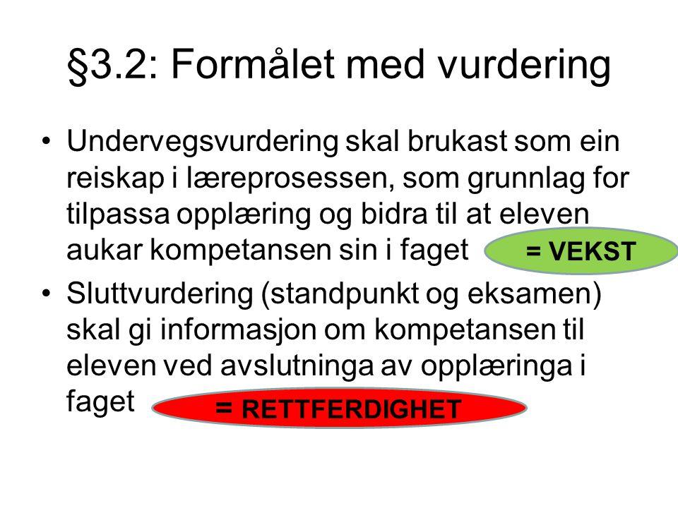 §3.2: Formålet med vurdering •Undervegsvurdering skal brukast som ein reiskap i læreprosessen, som grunnlag for tilpassa opplæring og bidra til at ele