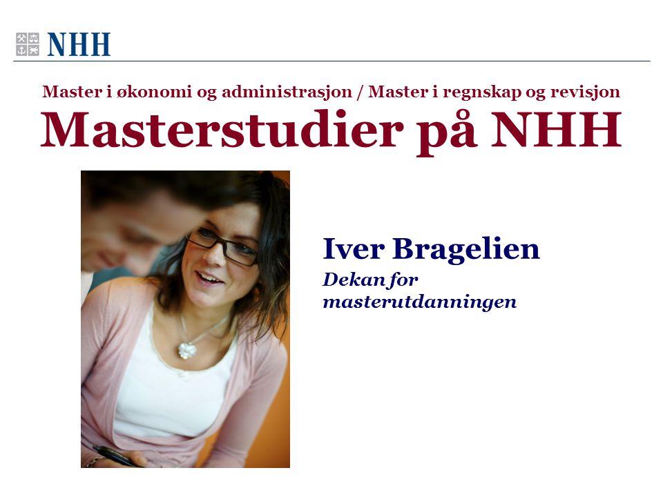 Master i økonomi og administrasjon / Master i regnskap og revisjon Masterstudier på NHH Iver Bragelien Dekan for masterutdanningen
