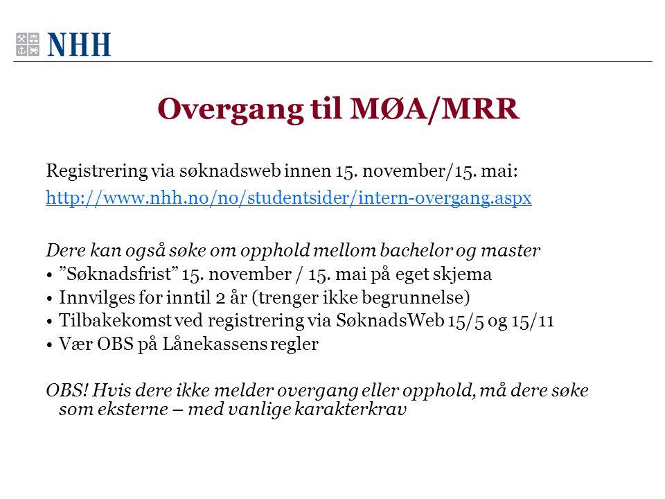 Overgang til MØA/MRR Registrering via søknadsweb innen 15. november/15. mai: http://www.nhh.no/no/studentsider/intern-overgang.aspx Dere kan også søke