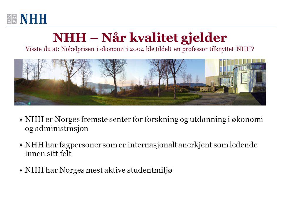 NHH – Når kvalitet gjelder Visste du at: Nobelprisen i økonomi i 2004 ble tildelt en professor tilknyttet NHH? •NHH er Norges fremste senter for forsk