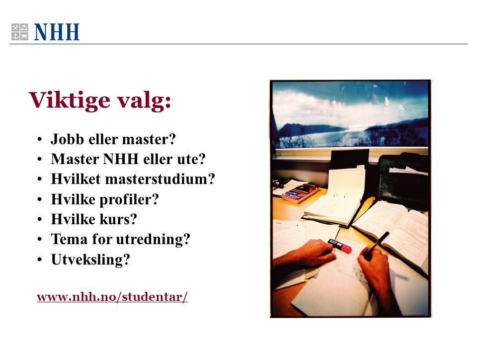 •Jobb eller master? •Master NHH eller ute? •Hvilket masterstudium? •Hvilke profiler? •Hvilke kurs? •Tema for utredning? •Utveksling? www.nhh.no/studen