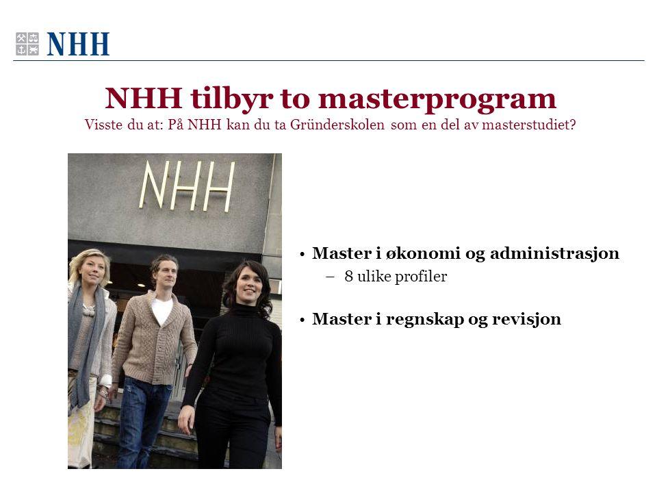 NHH tilbyr to masterprogram Visste du at: På NHH kan du ta Gründerskolen som en del av masterstudiet? •Master i økonomi og administrasjon –8 ulike pro