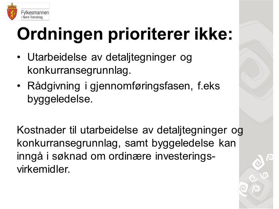 Ordningen prioriterer ikke: •Utarbeidelse av detaljtegninger og konkurransegrunnlag.