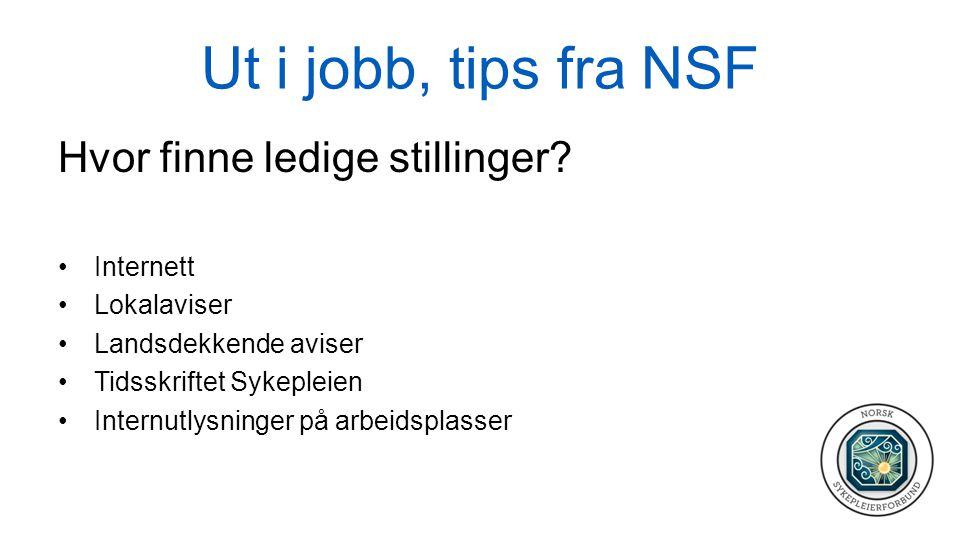 Ut i jobb, tips fra NSF Hvor finne ledige stillinger? •Internett •Lokalaviser •Landsdekkende aviser •Tidsskriftet Sykepleien •Internutlysninger på arb