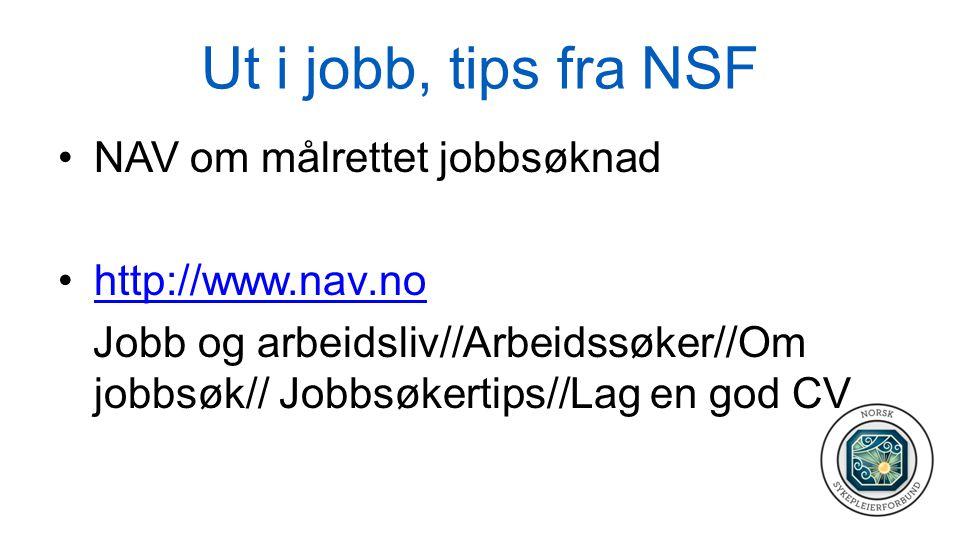 Ut i jobb, tips fra NSF •NAV om målrettet jobbsøknad •http://www.nav.nohttp://www.nav.no Jobb og arbeidsliv//Arbeidssøker//Om jobbsøk// Jobbsøkertips//Lag en god CV