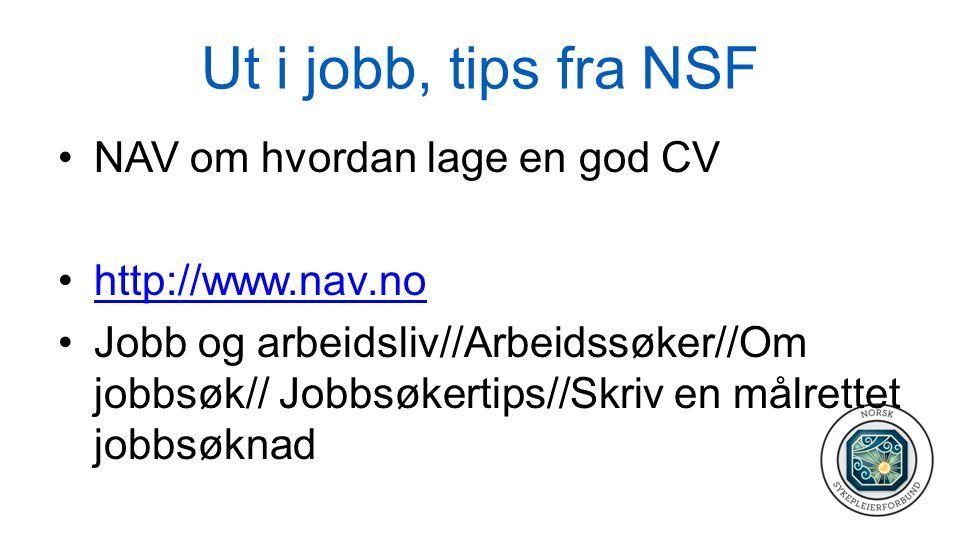 Ut i jobb, tips fra NSF •NAV om hvordan lage en god CV •http://www.nav.nohttp://www.nav.no •Jobb og arbeidsliv//Arbeidssøker//Om jobbsøk// Jobbsøkerti