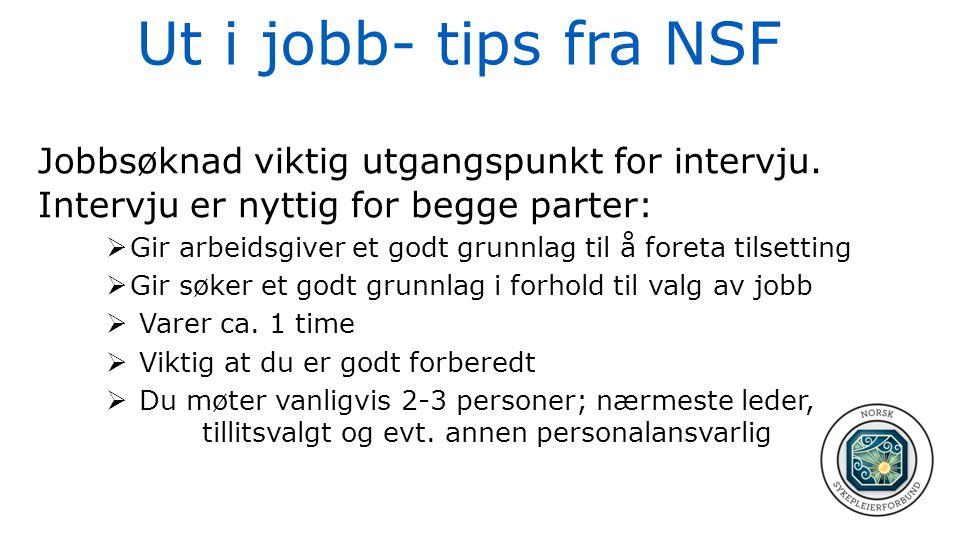 Ut i jobb- tips fra NSF Jobbsøknad viktig utgangspunkt for intervju. Intervju er nyttig for begge parter:  Gir arbeidsgiver et godt grunnlag til å fo