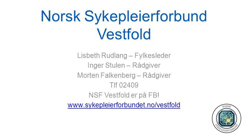 Norsk Sykepleierforbund Vestfold Lisbeth Rudlang – Fylkesleder Inger Stulen – Rådgiver Morten Falkenberg – Rådgiver Tlf 02409 NSF Vestfold er på FB.