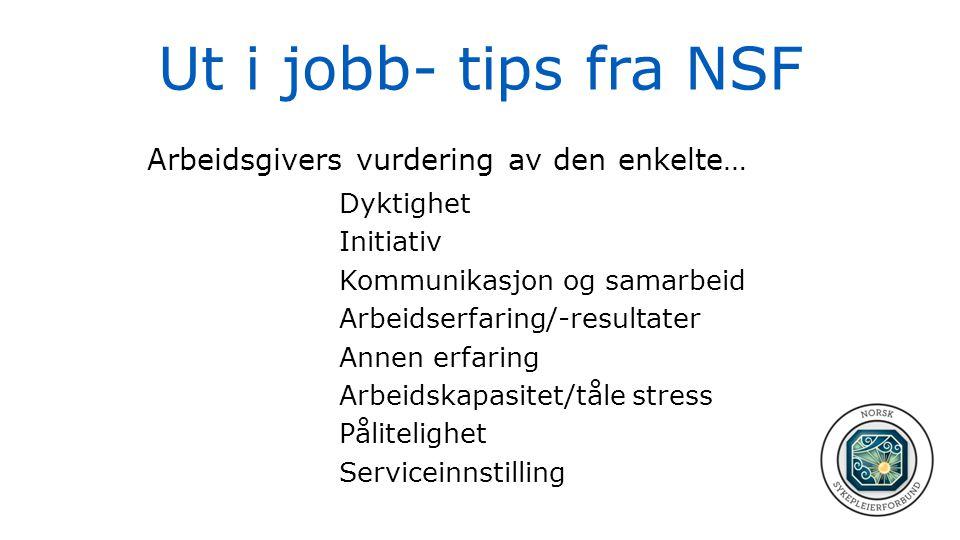 Ut i jobb- tips fra NSF Arbeidsgivers vurdering av den enkelte… Dyktighet Initiativ Kommunikasjon og samarbeid Arbeidserfaring/-resultater Annen erfar