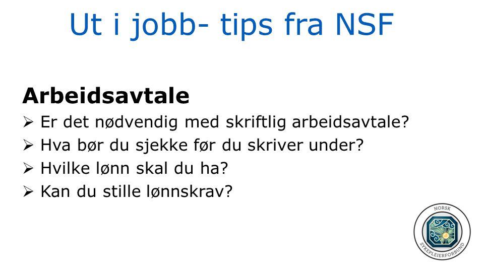 Ut i jobb- tips fra NSF Arbeidsavtale  Er det nødvendig med skriftlig arbeidsavtale?  Hva bør du sjekke før du skriver under?  Hvilke lønn skal du