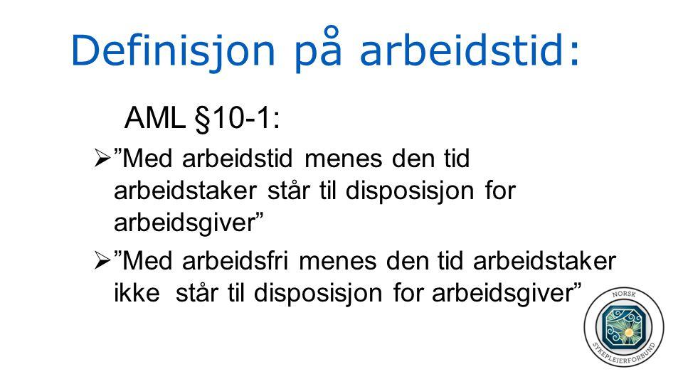 """Definisjon på arbeidstid: AML §10-1:  """"Med arbeidstid menes den tid arbeidstaker står til disposisjon for arbeidsgiver""""  """"Med arbeidsfri menes den t"""
