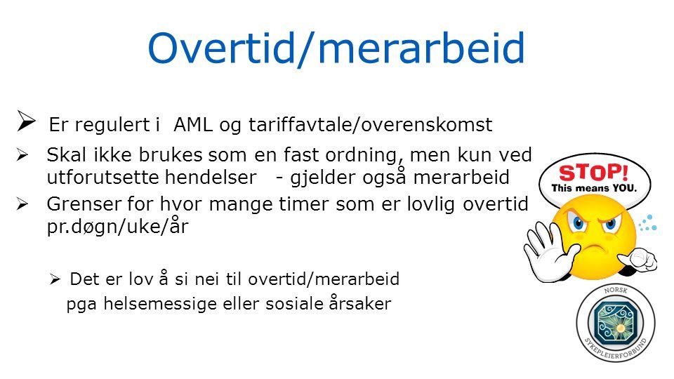 Overtid/merarbeid  Er regulert i AML og tariffavtale/overenskomst  Skal ikke brukes som en fast ordning, men kun ved utforutsette hendelser - gjelde