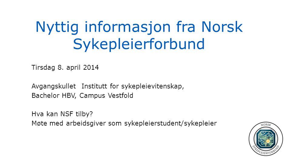 Nyttig informasjon fra Norsk Sykepleierforbund Tirsdag 8. april 2014 Avgangskullet Institutt for sykepleievitenskap, Bachelor HBV, Campus Vestfold Hva