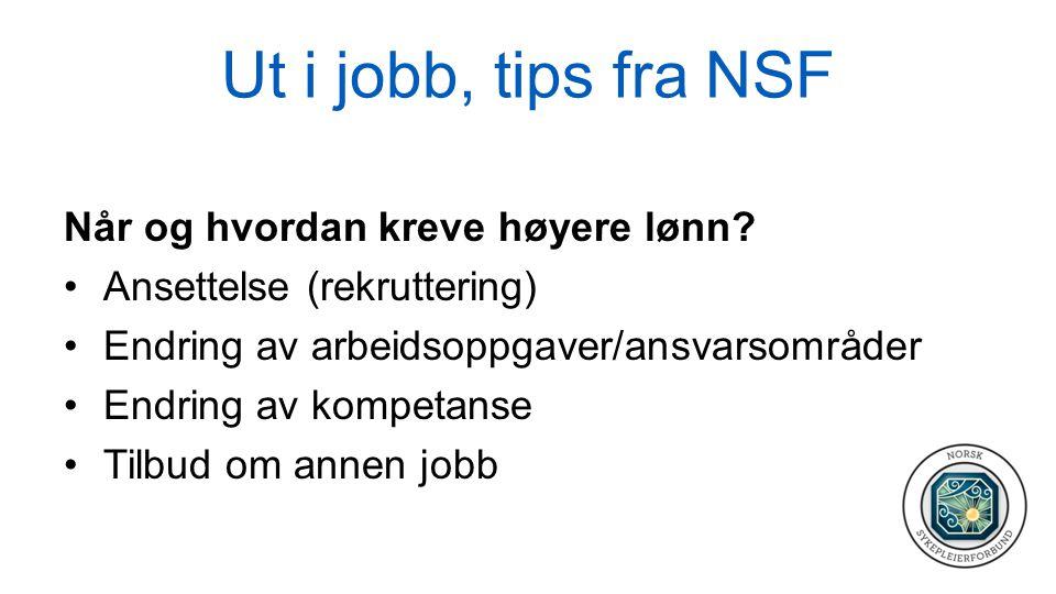 Ut i jobb, tips fra NSF Når og hvordan kreve høyere lønn? •Ansettelse (rekruttering) •Endring av arbeidsoppgaver/ansvarsområder •Endring av kompetanse