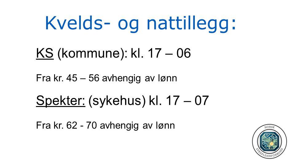 Kvelds- og nattillegg: KS (kommune): kl. 17 – 06 Fra kr. 45 – 56 avhengig av lønn Spekter: (sykehus) kl. 17 – 07 Fra kr. 62 - 70 avhengig av lønn
