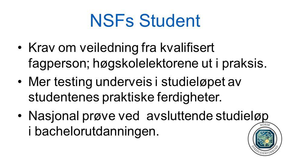 NSFs Student •Krav om veiledning fra kvalifisert fagperson; høgskolelektorene ut i praksis. •Mer testing underveis i studieløpet av studentenes prakti