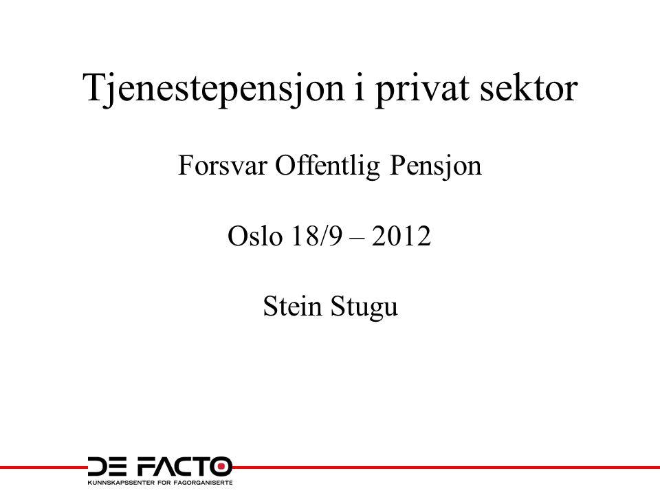 Tjenestepensjon i privat sektor Forsvar Offentlig Pensjon Oslo 18/9 – 2012 Stein Stugu