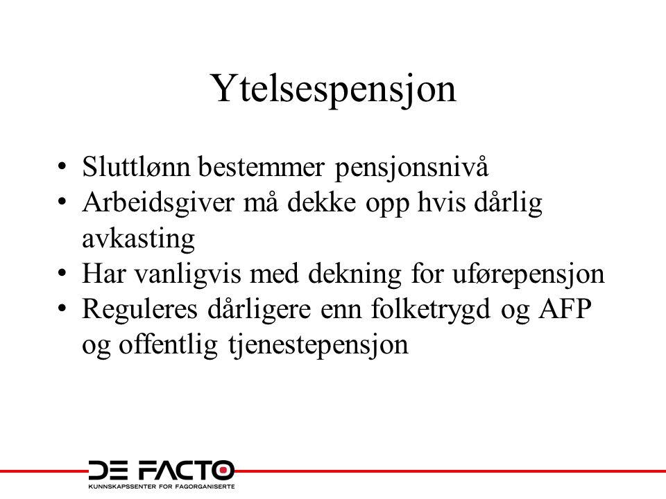 Ytelsespensjon • Sluttlønn bestemmer pensjonsnivå • Arbeidsgiver må dekke opp hvis dårlig avkasting • Har vanligvis med dekning for uførepensjon • Reg