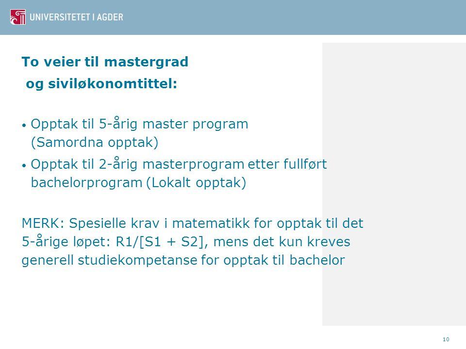 To veier til mastergrad og siviløkonomtittel: • Opptak til 5-årig master program (Samordna opptak) • Opptak til 2-årig masterprogram etter fullført ba