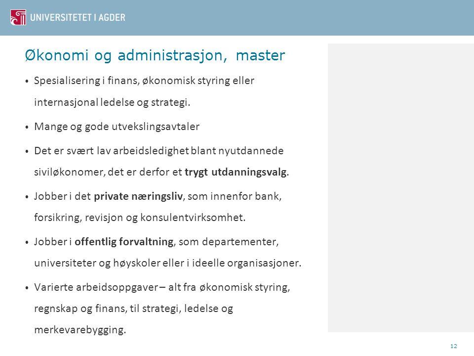 Økonomi og administrasjon, master • Spesialisering i finans, økonomisk styring eller internasjonal ledelse og strategi. • Mange og gode utvekslingsavt