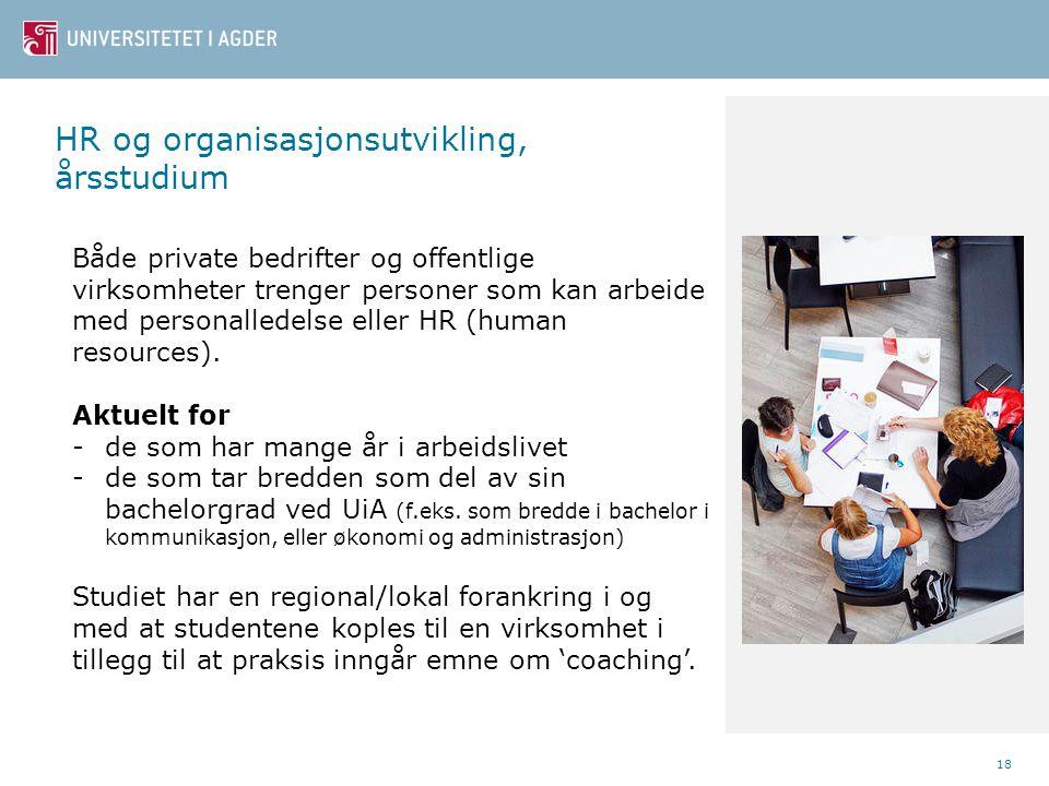 HR og organisasjonsutvikling, årsstudium 18 Både private bedrifter og offentlige virksomheter trenger personer som kan arbeide med personalledelse ell