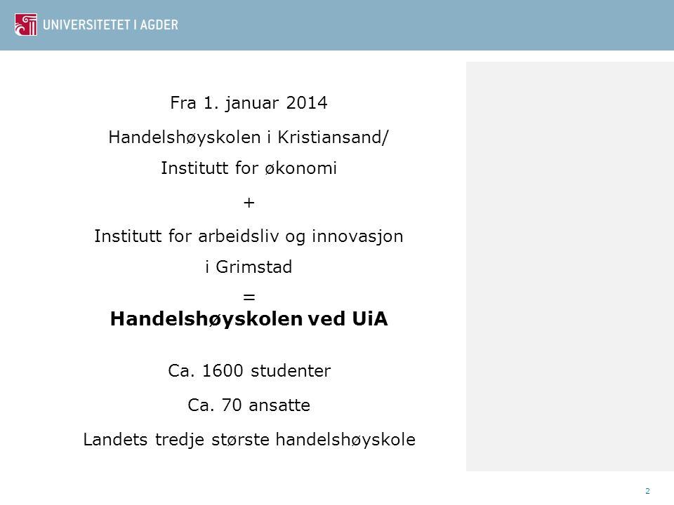 Fra 1. januar 2014 Handelshøyskolen i Kristiansand/ Institutt for økonomi + Institutt for arbeidsliv og innovasjon i Grimstad = Handelshøyskolen ved U