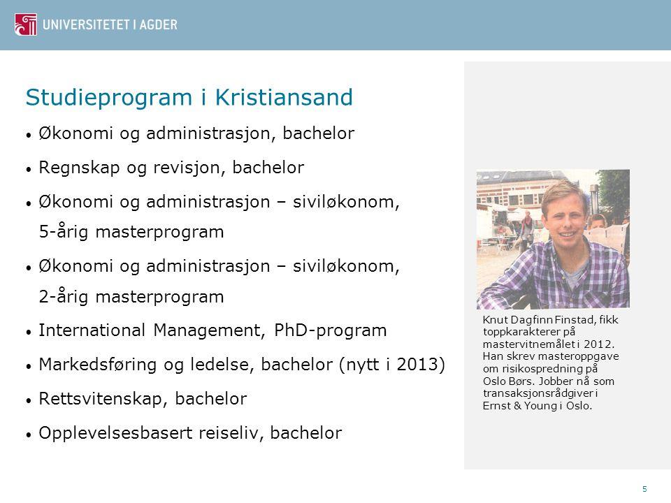 Studieprogram i Kristiansand • Økonomi og administrasjon, bachelor • Regnskap og revisjon, bachelor • Økonomi og administrasjon – siviløkonom, 5-årig