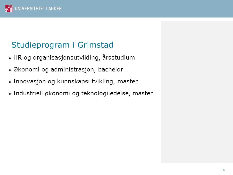 Studieprogram i Grimstad • HR og organisasjonsutvikling, årsstudium • Økonomi og administrasjon, bachelor • Innovasjon og kunnskapsutvikling, master •