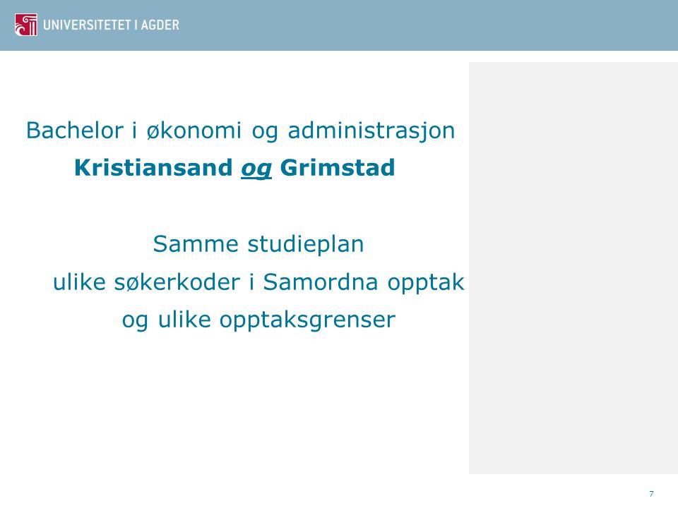 Bachelor i økonomi og administrasjon Kristiansand og Grimstad Samme studieplan ulike søkerkoder i Samordna opptak og ulike opptaksgrenser 7