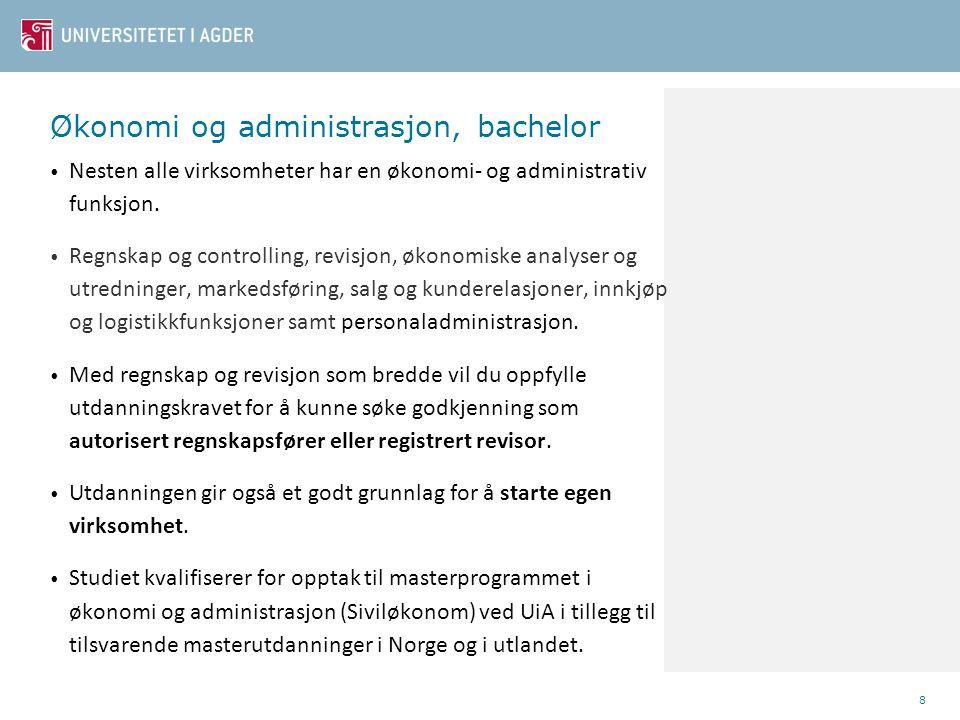 Økonomi og administrasjon, bachelor • Nesten alle virksomheter har en økonomi- og administrativ funksjon. • Regnskap og controlling, revisjon, økonomi