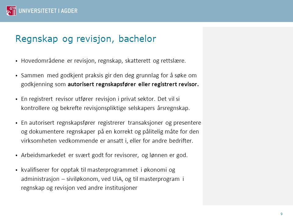 Regnskap og revisjon, bachelor • Hovedområdene er revisjon, regnskap, skatterett og rettslære. • Sammen med godkjent praksis gir den deg grunnlag for