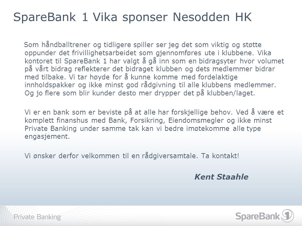SpareBank 1 Vika sponser Nesodden HK Som håndballtrener og tidligere spiller ser jeg det som viktig og støtte oppunder det frivillighetsarbeidet som g