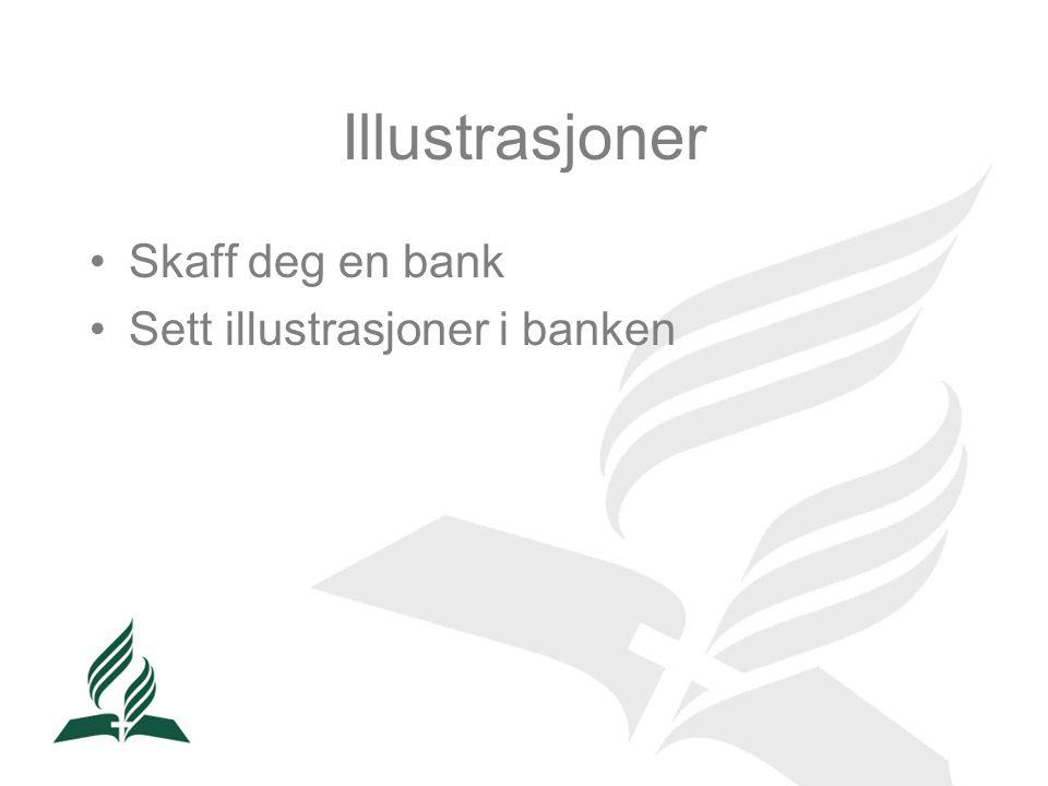 Illustrasjoner •Skaff deg en bank •Sett illustrasjoner i banken