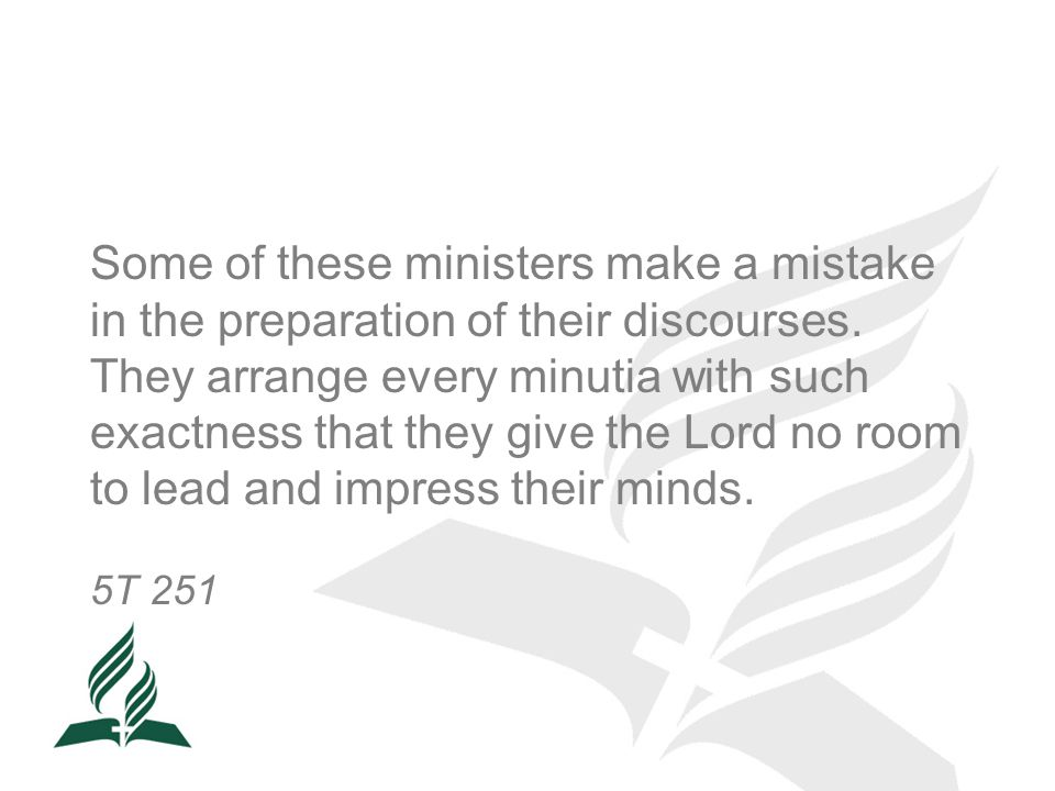 Some of these ministers make a mistake in the preparation of their discourses.