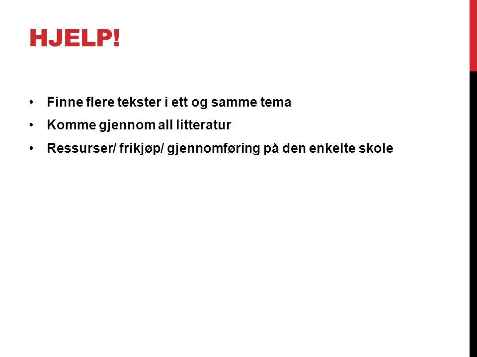 HJELP! •Finne flere tekster i ett og samme tema •Komme gjennom all litteratur •Ressurser/ frikjøp/ gjennomføring på den enkelte skole