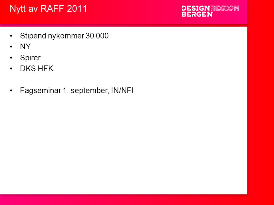 Nytt av RAFF 2011 •Stipend nykommer 30 000 •NY •Spirer •DKS HFK •Fagseminar 1. september, IN/NFI