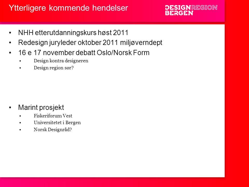 Ytterligere kommende hendelser •NHH etterutdanningskurs høst 2011 •Redesign juryleder oktober 2011 miljøverndept •16 e 17 november debatt Oslo/Norsk Form •Design kontra designeren •Design region sør.