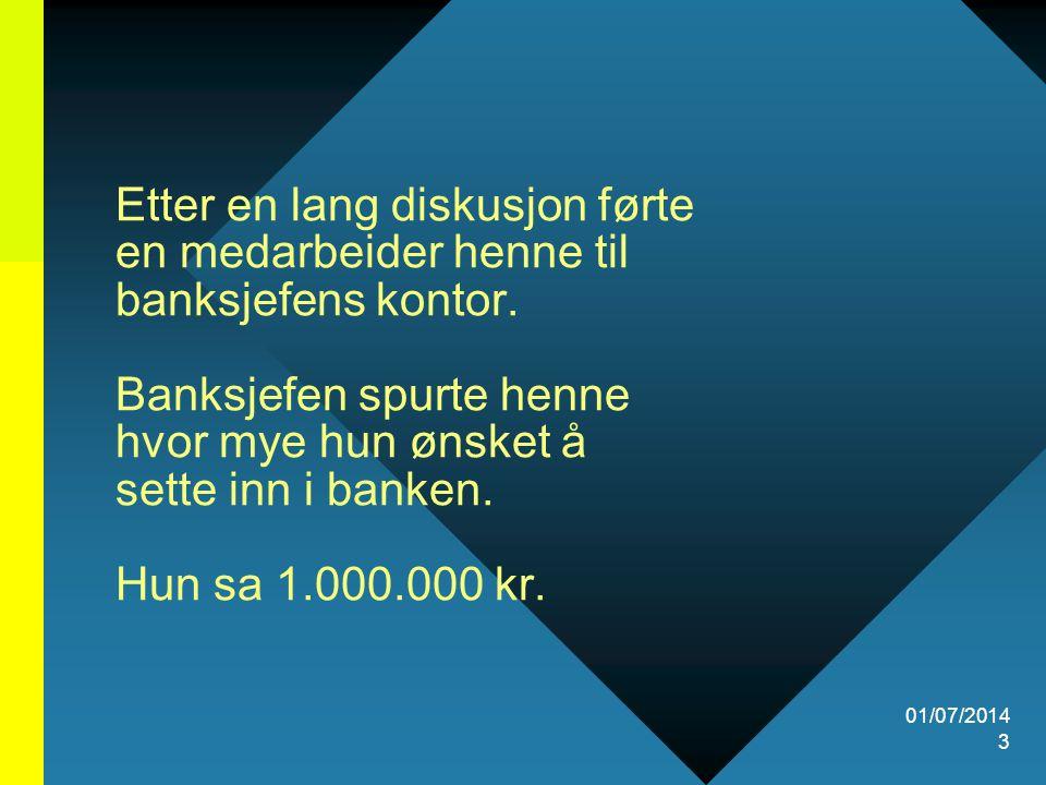 01/07/2014 4 Nysjerrig spurte banksjefen henne, hvordan hun kunne ha spart så mye penger.