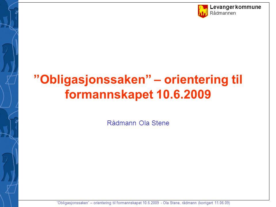 Levanger kommune Rådmannen Obligasjonssaken – orientering til formannskapet 10.6.2009 - Ola Stene, rådmann (korrigert 11.06.09) Litt presseomtale...og mange blogger!