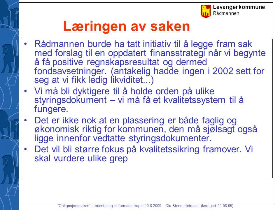 """Levanger kommune Rådmannen """"Obligasjonssaken"""" – orientering til formannskapet 10.6.2009 - Ola Stene, rådmann (korrigert 11.06.09) Læringen av saken •R"""