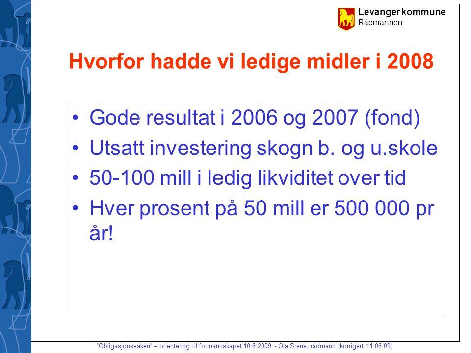 Levanger kommune Rådmannen Obligasjonssaken – orientering til formannskapet 10.6.2009 - Ola Stene, rådmann (korrigert 11.06.09) Hvordan plassere likviditet .